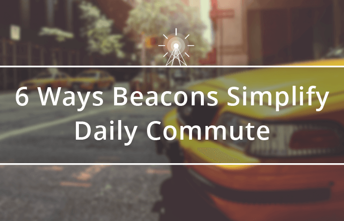 beacons-daily-commute-travel-experience-ticket-verification-visually-impaired-navigation-parking-information-accident-prevention