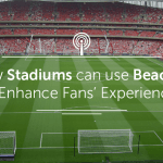 How Stadiums can use Beacons to Enhance Fans' Experiences