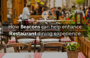 How-beacons-can-help-restaurants-have-meaningful-interactions-with-their-customers