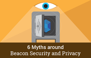 6 Myths around Beacon Security and Privacy