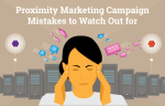 Common-proximity-marketing-campaign-mistakes-to-watch-out-for