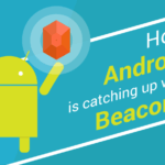 How Android is catching up with Beacons