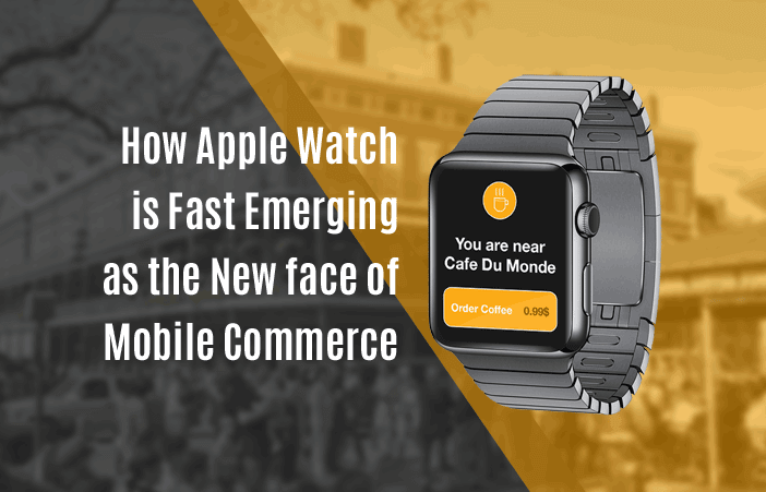 How Apple Watch is Fast Emerging as the New face of Mobile Commerce