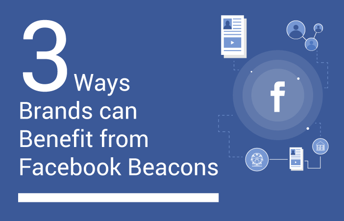 brands-benefit-facebook-beacons-wider-user-reach-contextual-experience-contextual-notifications