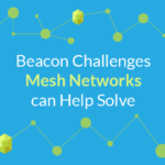 Beacon Challenges Mesh Networks can Help Solve