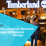 Retail 2016: Why Retailers should use Beacons to Target Millennials