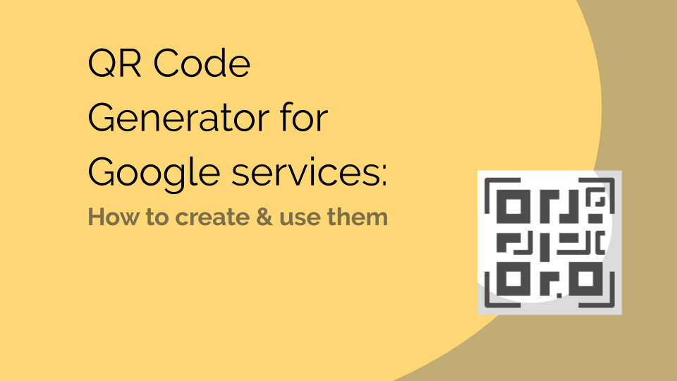 QR Code Generator for Google Services: How to create & use them